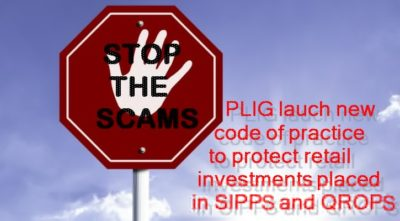 Pension Life Blog - STOP THE SCAMMERS - PLIG launch new code of practice to protect retail investments placed in SIPPS and QROPS - Pension scams