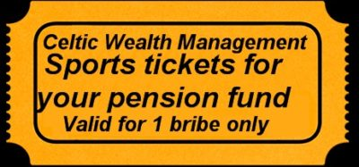 Pension Life Blog - Celtic Wealth Management - Sports tickets for your pension fund - valid for one bribe only