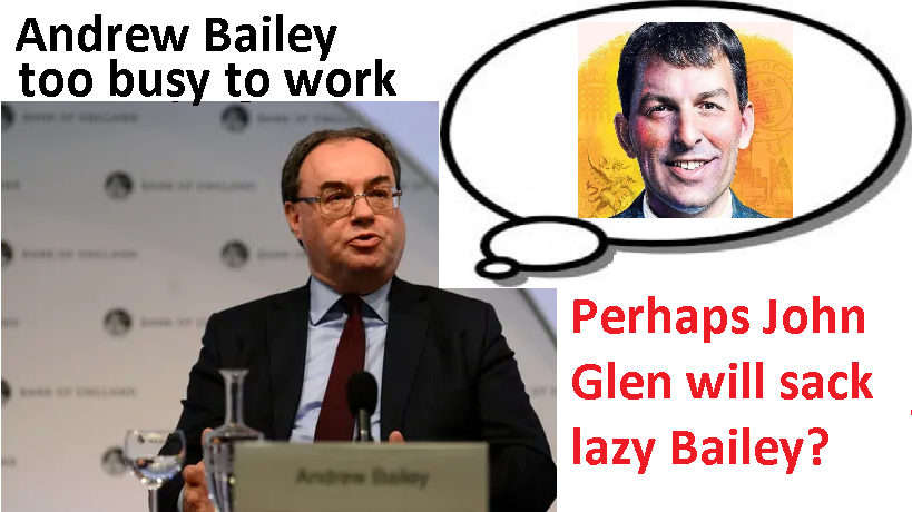 Maybe John Glen will see the light and sack lazy Andrew Bailey who gets paid a staggering £600k a year - for doing SFA.